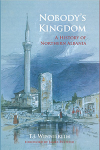 Book cover: Nobody's Kingdom - A History of Northern Albania by Tom Winnifrith