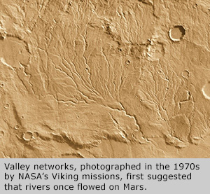 Valley networks, photographed in the 1970s by NASA's Viking missions, first suggested that rivers once flowed on Mars.
