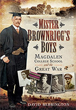 Mister Brownrigg's Boys: Magdalen College School and The Great War by David Bebbington