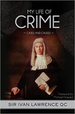 My Life of Crime: Cases and Causes by Sir Ivan Lawrence