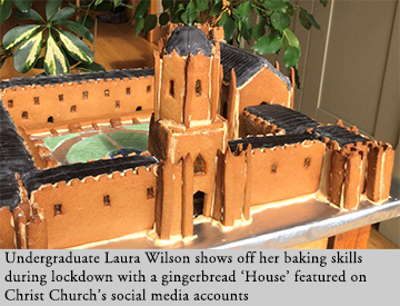 Undergraduate Laura Wilson shows off her baking skills during lockdown with a gingerbread 'House' featured on Christ Church's social media accounts