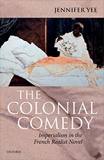 Cover - The Colonial Comedy: Imperialism in the French Realist Novel - Jennifer Yee