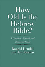 Ronald Hendel and Jan Joosten - How Old Is the Hebrew Bible? - cover